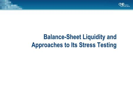 Balance-Sheet Liquidity and Approaches to Its Stress Testing.