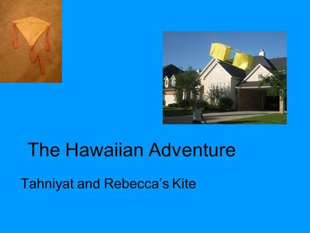 The Hawaiian Adventure Tahniyat and Rebecca's Kite.