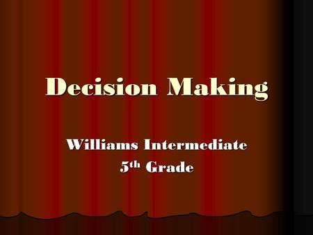 Decision Making Williams Intermediate 5 th Grade.