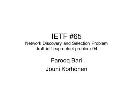 IETF #65 Network Discovery and Selection Problem draft-ietf-eap-netsel-problem-04 Farooq Bari Jouni Korhonen.