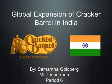 Global Expansion of Cracker Barrel in India By: Samantha Goldberg Mr. Lieberman Period 6.