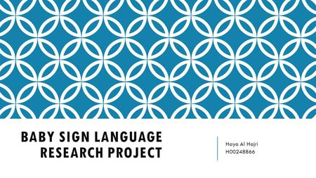 BABY SIGN LANGUAGE RESEARCH PROJECT Haya Al Hajri H00248866.