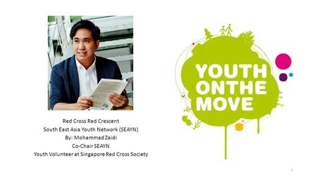 Red Cross Red Crescent South East Asia Youth Network (SEAYN) By: Mohammad Zaidi Co-Chair SEAYN Youth Volunteer at Singapore Red Cross Society 1.