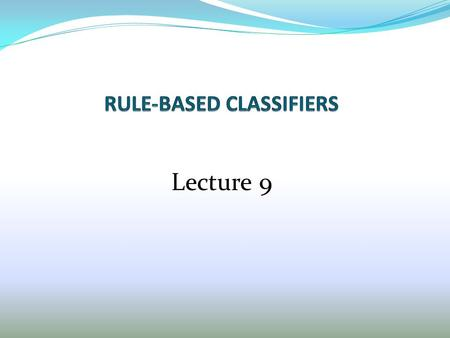 RULE-BASED CLASSIFIERS