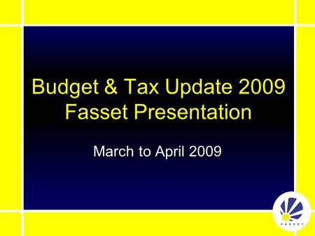 Budget & Tax Update 2009 Fasset Presentation March to April 2009.