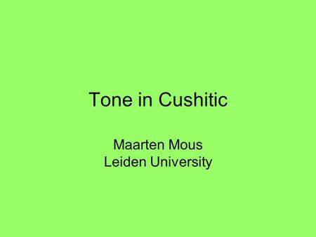 Tone in Cushitic Maarten Mous Leiden University. Stress languages [-tone, +stress] Highland East Cushitic: K'abeena, Sidamo.