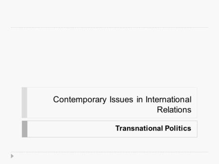 Contemporary Issues in International Relations Transnational Politics.