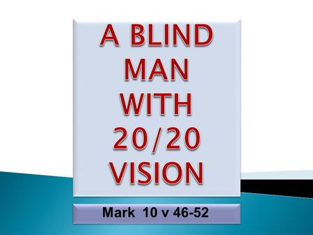 Mark 10 v 46-52.  He was Blind  He was a Beggar.