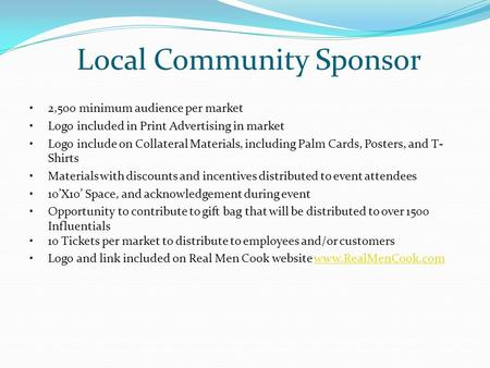 Local Community Sponsor 2,500 minimum audience per market Logo included in Print Advertising in market Logo include on Collateral Materials, including.