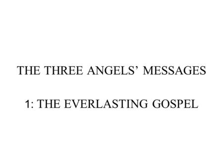 THE THREE ANGELS' MESSAGES 1: THE EVERLASTING GOSPEL.