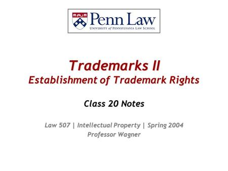 Trademarks II Establishment of Trademark Rights Class 20 Notes Law 507 | Intellectual Property | Spring 2004 Professor Wagner.