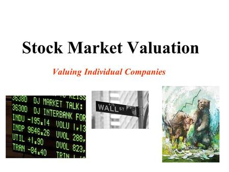 Stock Market Valuation Valuing Individual Companies.