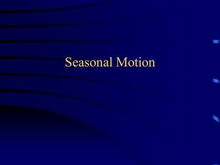 Seasonal Motion.
