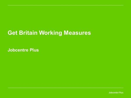 Jobcentre Plus Get Britain Working Measures Jobcentre Plus.