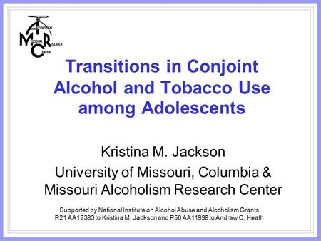 Transitions in Conjoint Alcohol and Tobacco Use among Adolescents Kristina M. Jackson University of Missouri, Columbia & Missouri Alcoholism Research Center.