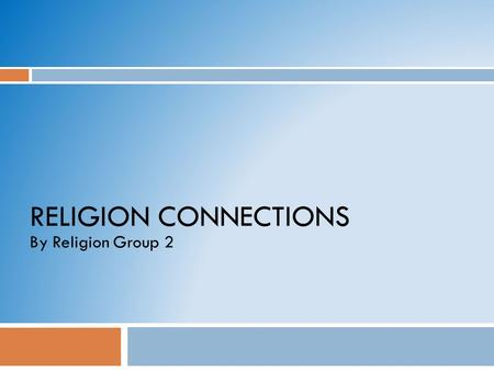 RELIGION CONNECTIONS By Religion Group 2. Who started the religion? Where did it originate?  Islam, Judaism, Hinduism, Buddhism, and Christianity all.