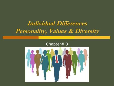 Individual Differences Personality, Values & Diversity Chapter# 3.