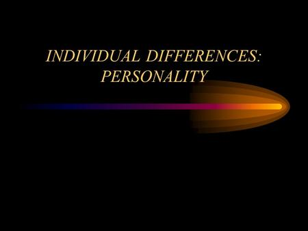 INDIVIDUAL DIFFERENCES: PERSONALITY. PERSONALITY  Unique set of traits and characteristics that are relatively stable over time and determine a person's.
