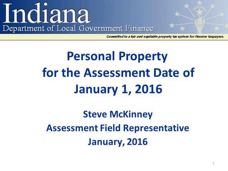 Personal Property for the Assessment Date of January 1, 2016 Steve McKinney Assessment Field Representative January, 2016 1.