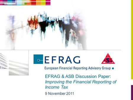 EFRAG & ASB Discussion Paper: Improving the Financial Reporting of Income Tax 9 November 2011.
