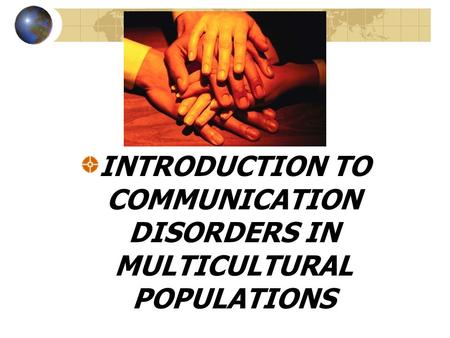 INTRODUCTION TO COMMUNICATION DISORDERS IN MULTICULTURAL POPULATIONS.