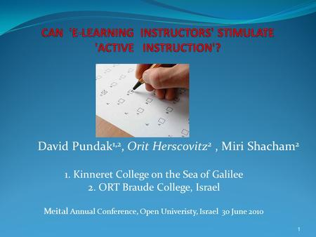 David Pundak 1,2, Orit Herscovitz 2, Miri Shacham 2 1. Kinneret College on the Sea of Galilee 2. ORT Braude College, Israel Meital Annual Conference, Open.