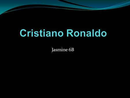 Jasmine 6B. Who is Cristiano Ronaldo? My chosen player is the famous Cristiano Ronaldo dos Santo Aveiro. He was born on the 5 of February, 1985, in Madeira,