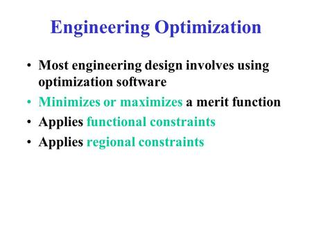Engineering Optimization Most engineering design involves using optimization software Minimizes or maximizes a merit function Applies functional constraints.