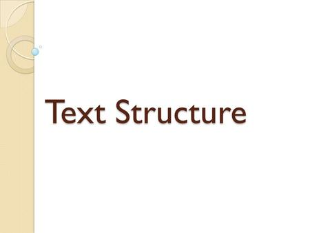 Text Structure. How text is organized. ALL stories are sequential. Nonfiction has lots of text structures. Each paragraph may be different.