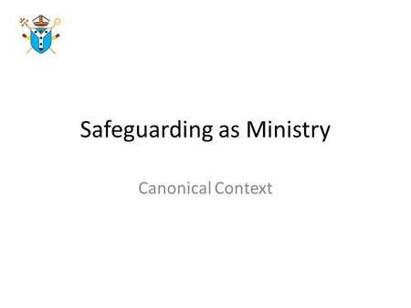 Safeguarding as Ministry Canonical Context. Two Major Barriers 1.Lack of effective communication 2.Failure to follow established procedures.