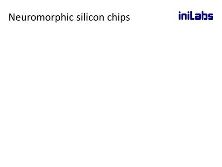 Neuromorphic silicon chips. iniLabs is a spin-off company which commercialises technology from the Institute of Neuroinformatics (INI) at the University.