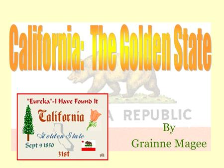 By Grainne Magee History  The First Peoples  The Missions  The United States and California  The Discovery of Gold  Towns and Cities  The Turn.
