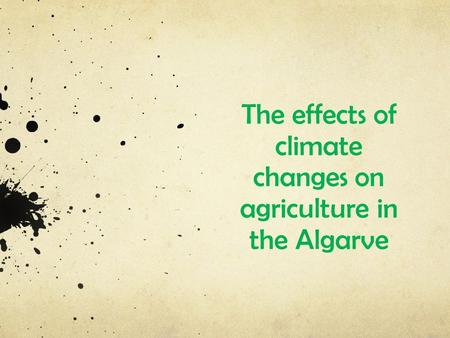 The effects of climate changes on agriculture in the Algarve.