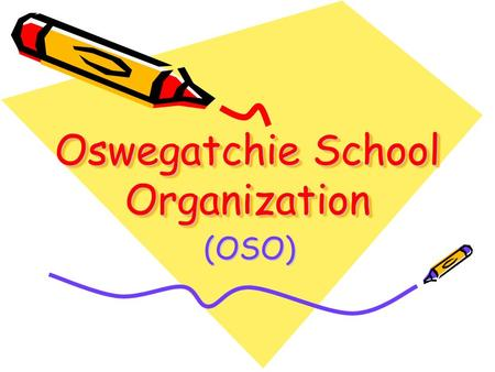 Oswegatchie School Organization (OSO). OSO OBJECTIVE to create a better school and a better educational experience for our children to promote closer.