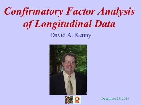 Confirmatory Factor Analysis of Longitudinal Data David A. Kenny December 23. 2013.