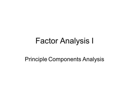 "Factor Analysis I Principle Components Analysis. ""Data Reduction"" Purpose of factor analysis is to determine a minimum number of ""factors"" or components."