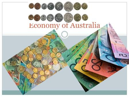 Economy of Australia. 3 Economic Questions… What to Produce?  Businesses decide and government approves How to produce it?  Businesses decide and government.