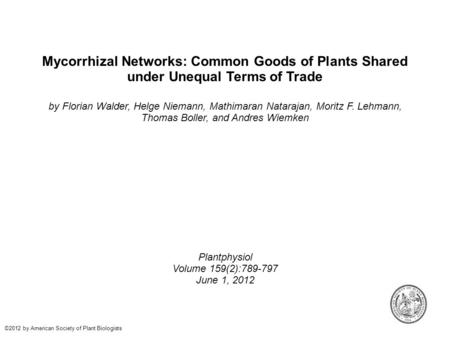 Mycorrhizal Networks: Common Goods of Plants Shared under Unequal Terms of Trade by Florian Walder, Helge Niemann, Mathimaran Natarajan, Moritz F. Lehmann,