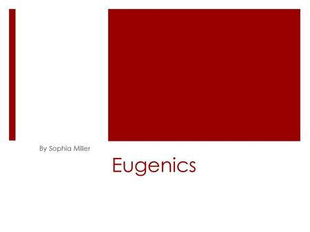 Eugenics By Sophia Miller. Definition  According to the U.S National Library of Medicine's Unified Medical Language System, Eugenics is defined as the.
