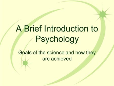 A Brief Introduction to Psychology Goals of the science and how they are achieved.