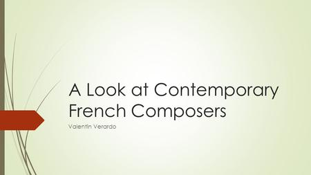 A Look at Contemporary French Composers Valentin Verardo.