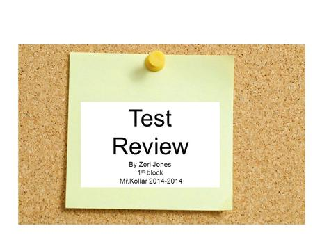 Test Review By Zori Jones 1 st block Mr.Kollar 2014-2014.