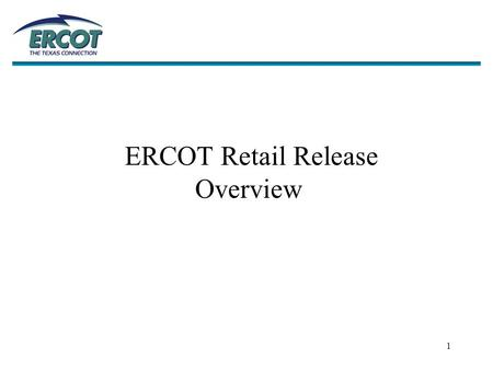 1 ERCOT Retail Release Overview. 2 How Are Changes Managed? Retail Testing Business Teams Development Teams Release Management Management of: Migration.