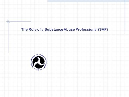 The Role of a Substance Abuse Professional (SAP)