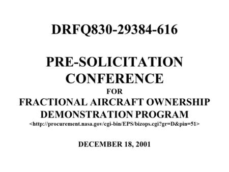 PRE-SOLICITATION CONFERENCE FOR FRACTIONAL AIRCRAFT OWNERSHIP DEMONSTRATION PROGRAM DECEMBER 18, 2001 DRFQ830-29384-616.