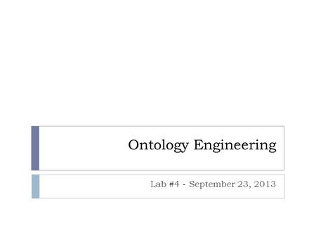 Ontology Engineering Lab #4 - September 23, 2013.
