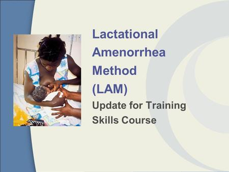 Lactational Amenorrhea Method (LAM) Update for Training Skills Course.