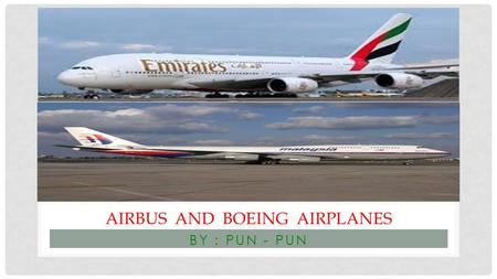 BY : PUN - PUN AIRBUS AND BOEING AIRPLANES. BOEING BACKGROUND 1881: William E Boeing was born in Detroit, Michigan 1910: He buys Heath's shipyard in Seattle,