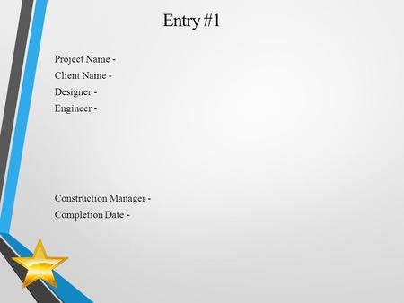 Project Name - Client Name - Designer - Engineer - Construction Manager - Completion Date - Entry #1.