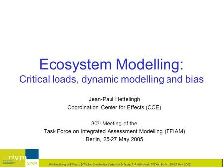 LBG/LB 1 Working Group on Effects, ICPM&M-Coordination Center for Effects, J.-P.Hettelingh, TFIAM, Berlin,, 25-27 May 2005 MNP Ecosystem Modelling: Critical.